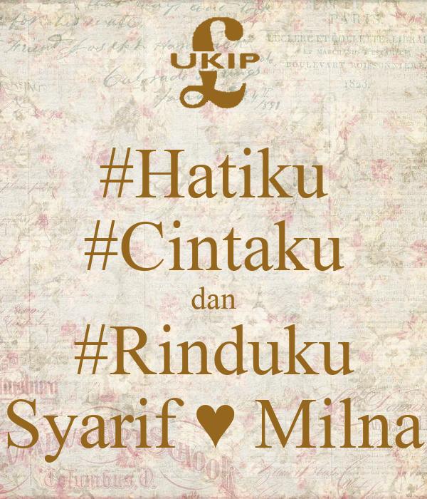 #Hatiku #Cintaku dan #Rinduku Syarif ♥ Milna