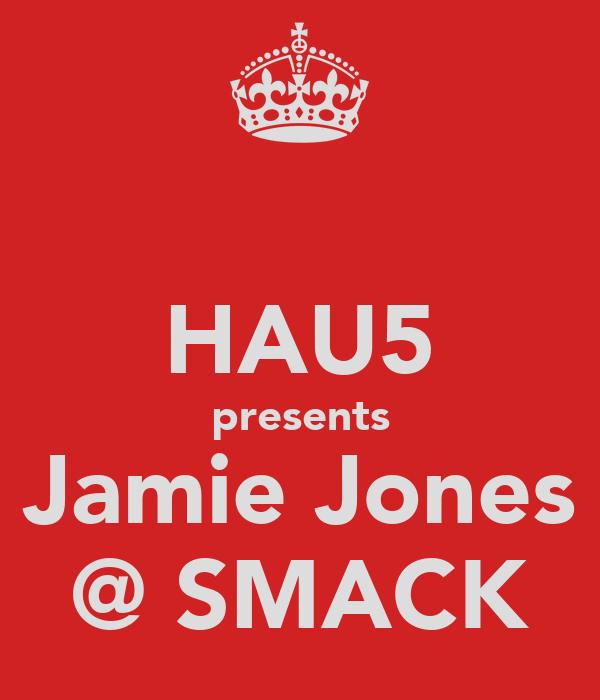 HAU5 presents Jamie Jones @ SMACK