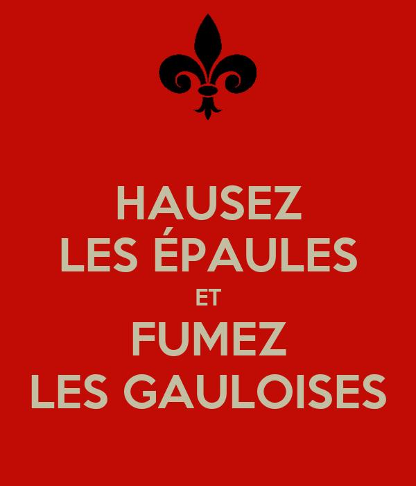 HAUSEZ LES ÉPAULES ET FUMEZ LES GAULOISES