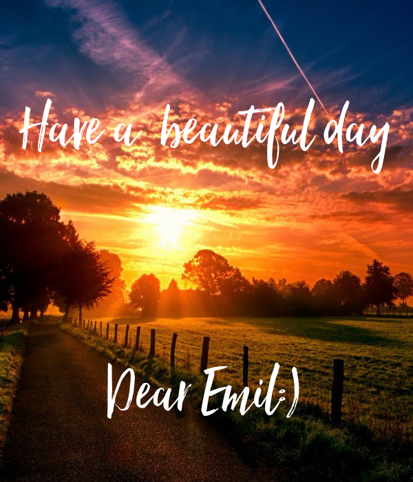 Have a  beautiful day    Dear Emil:)