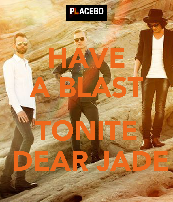 HAVE A BLAST  TONITE  DEAR JADE