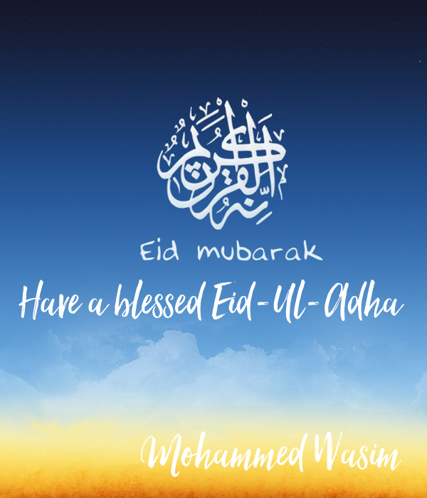Have a blessed Eid-Ul-Adha   Mohammed Wasim