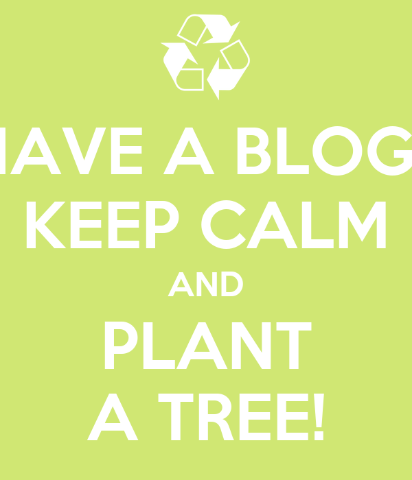 HAVE A BLOG? KEEP CALM AND PLANT A TREE!