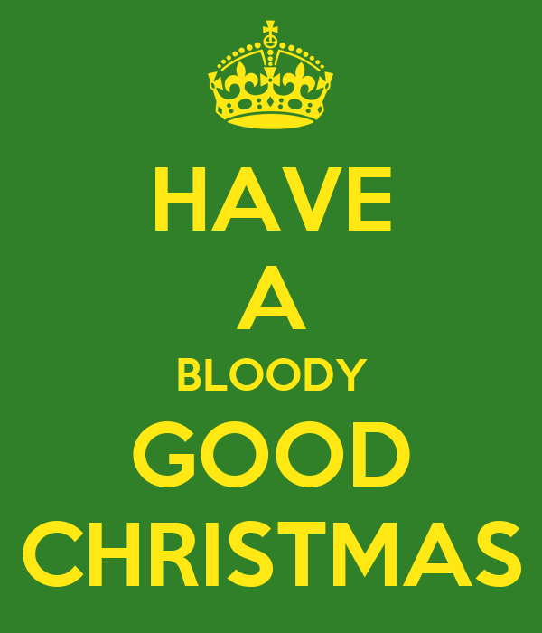 HAVE A BLOODY GOOD CHRISTMAS