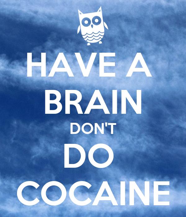 HAVE A  BRAIN DON'T DO  COCAINE