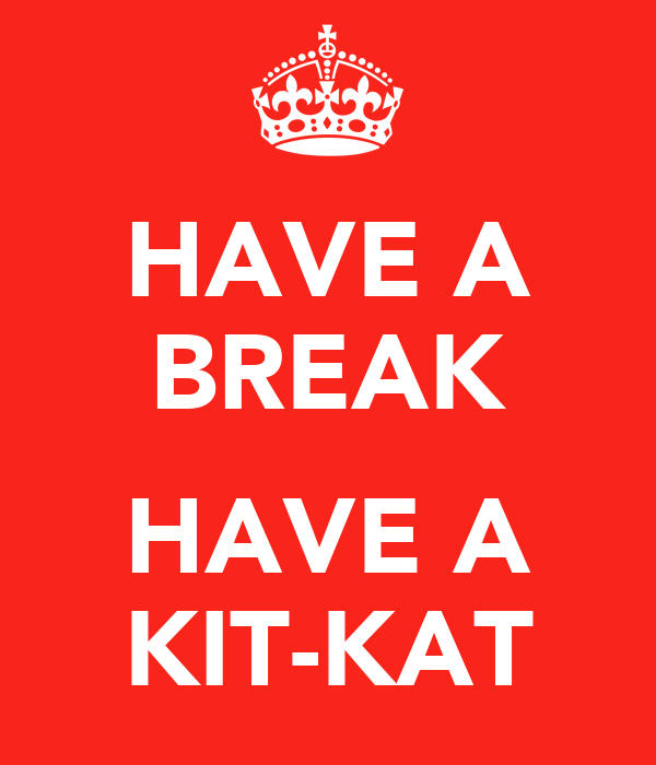 HAVE A BREAK  HAVE A KIT-KAT