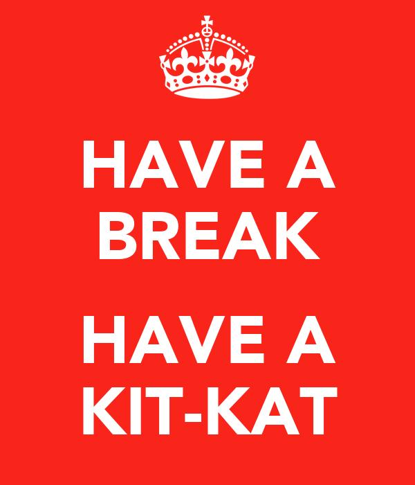 HAVE A BREAK  HAVE A KIT-KAT