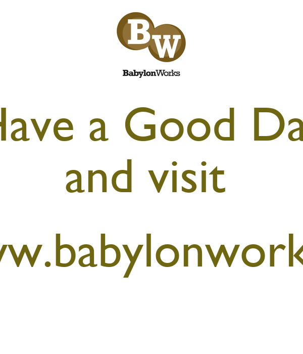Have a Good Day and visit   www.babylonworks.it