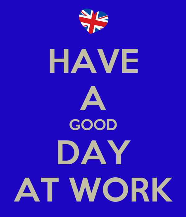 Have A Good Day At Work Poster Mackaveli Keep Calm O Matic