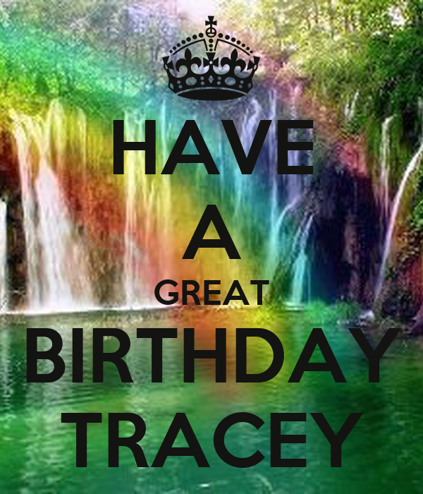 HAVE A GREAT BIRTHDAY TRACEY