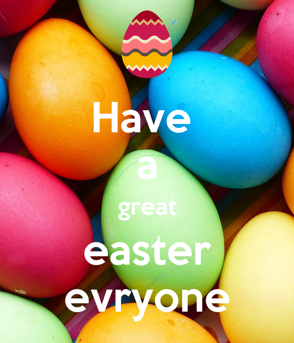 Have  a great easter evryone