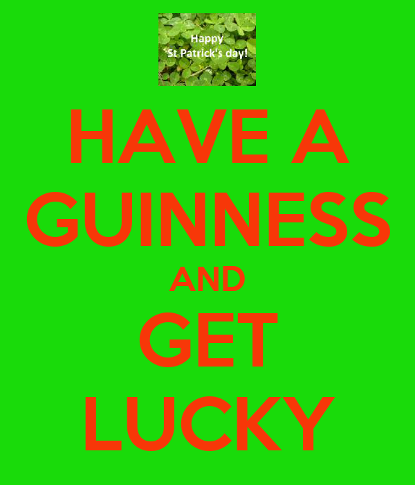HAVE A GUINNESS AND GET LUCKY