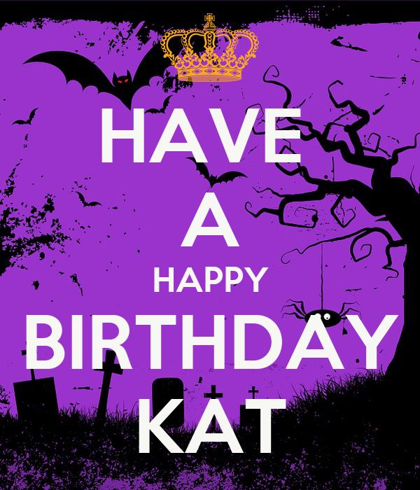 HAVE  A HAPPY BIRTHDAY KAT