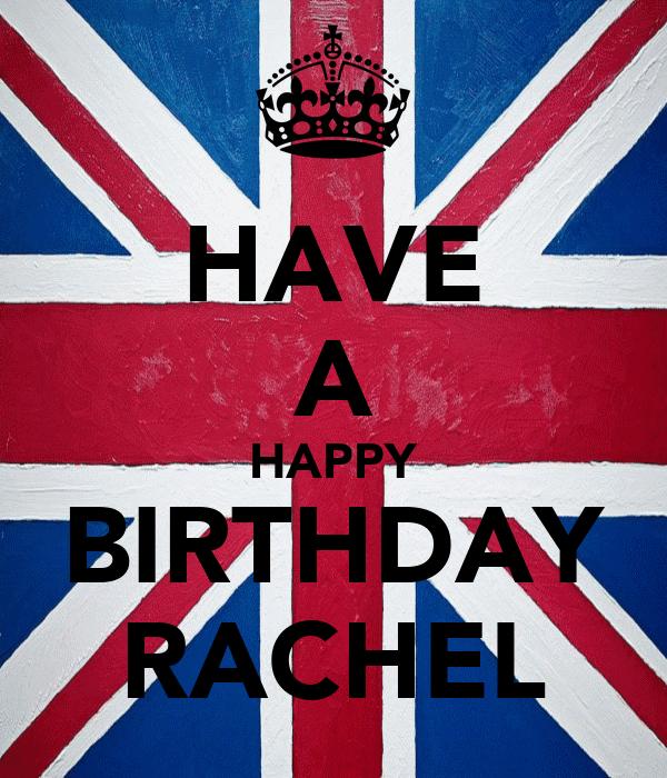 HAVE A HAPPY BIRTHDAY RACHEL