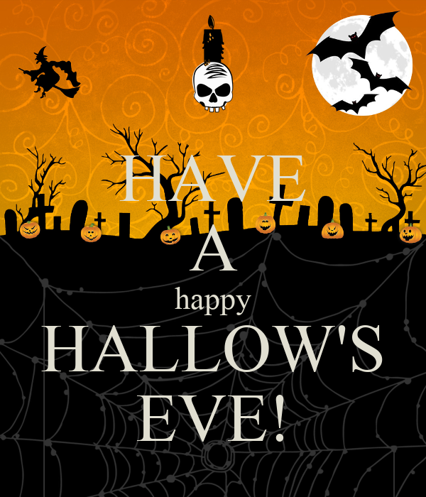 HAVE A happy HALLOW'S EVE!