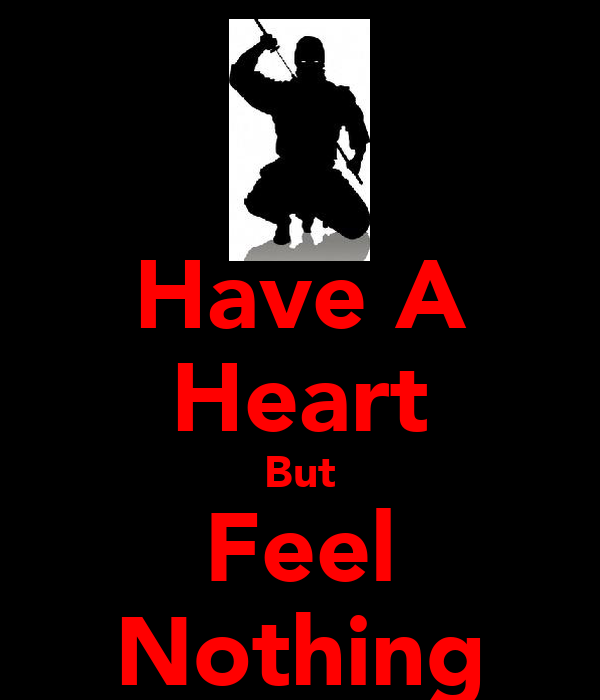 Have A Heart But Feel Nothing