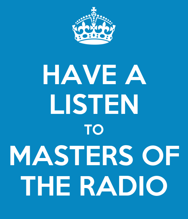 HAVE A LISTEN TO MASTERS OF THE RADIO