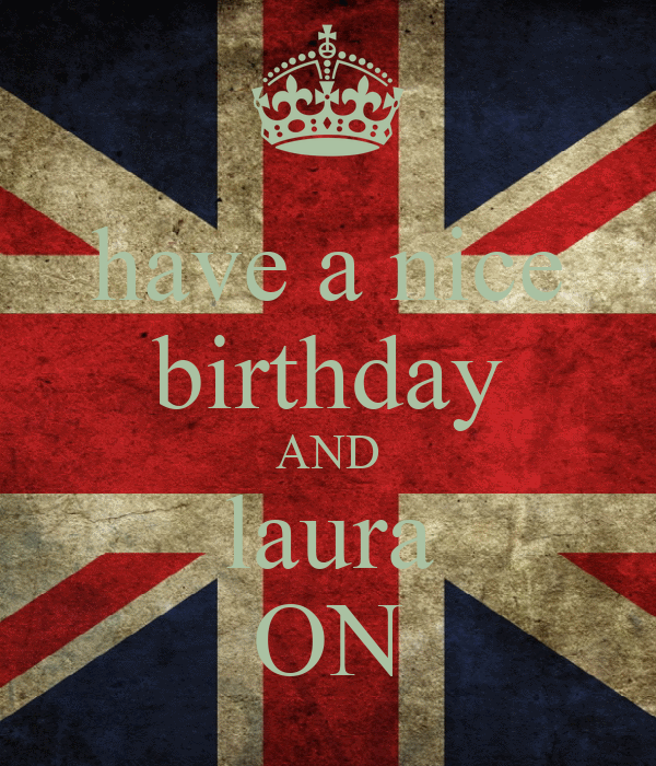 have a nice birthday AND laura ON