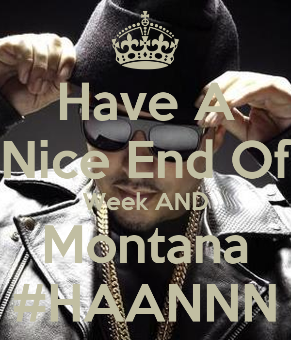 Have a nice end of week and montana haannn poster banks keep calm o matic - Week end a nice ...