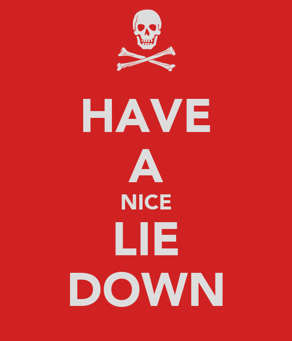 HAVE A NICE LIE DOWN