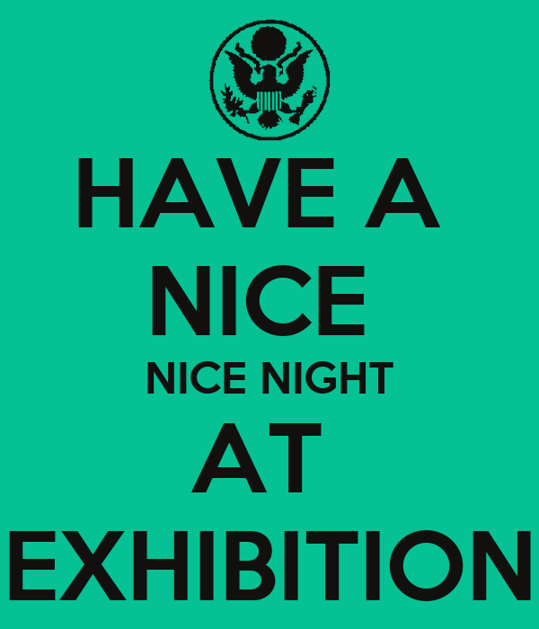 HAVE A  NICE  NICE NIGHT AT  EXHIBITION