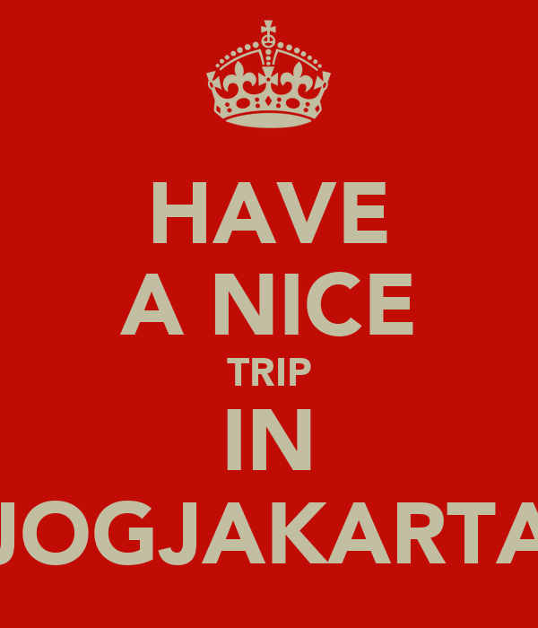 HAVE A NICE TRIP IN JOGJAKARTA