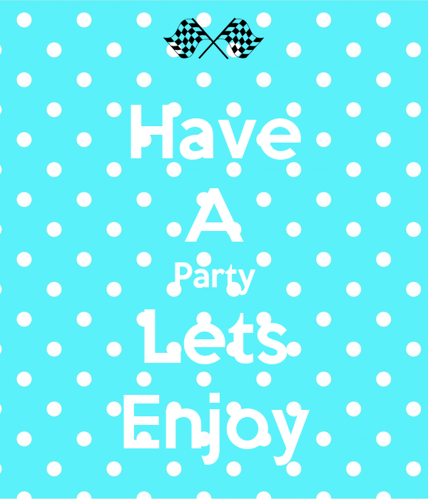 Have A Party Lets Enjoy