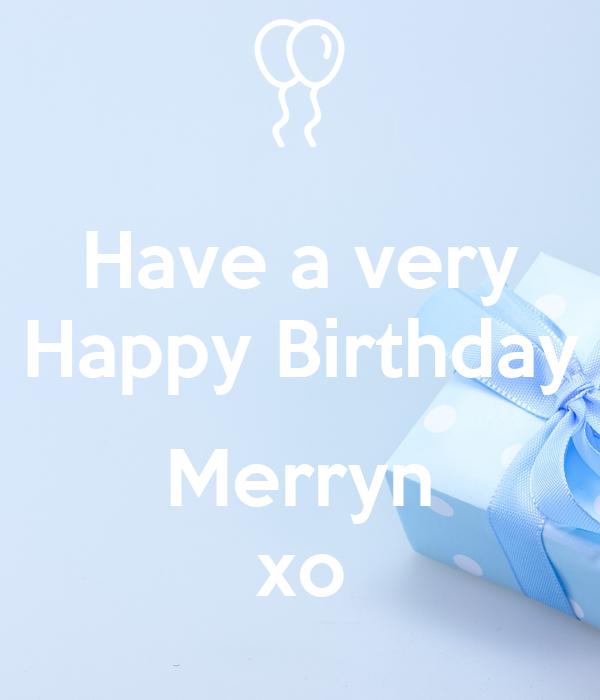 Have a very Happy Birthday  Merryn xo