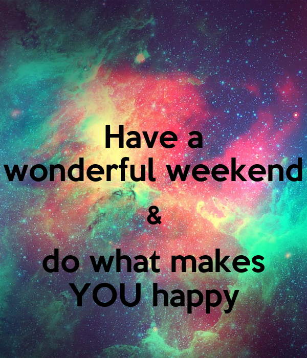 have a wonderful weekend amp do what makes you happy poster