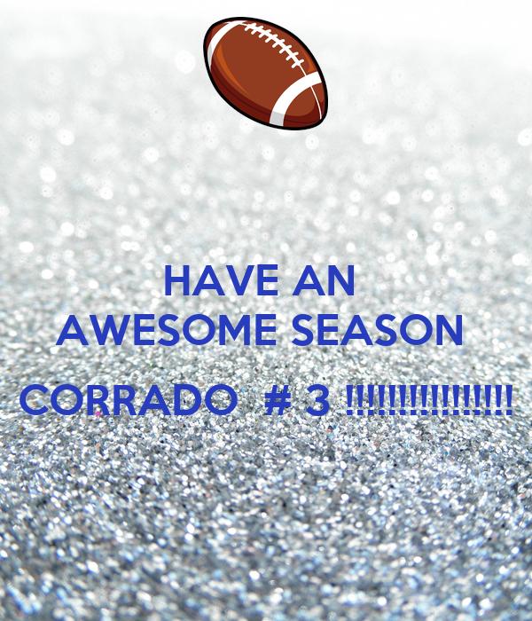 HAVE AN  AWESOME SEASON   CORRADO  # 3 !!!!!!!!!!!!!!!!