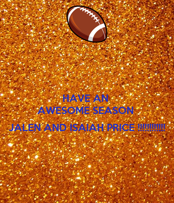 HAVE AN  AWESOME SEASON   JALEN AND ISAIAH PRICE !!!!!!!!!!!!