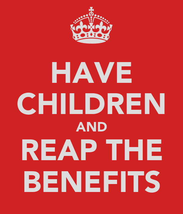 HAVE CHILDREN AND REAP THE BENEFITS