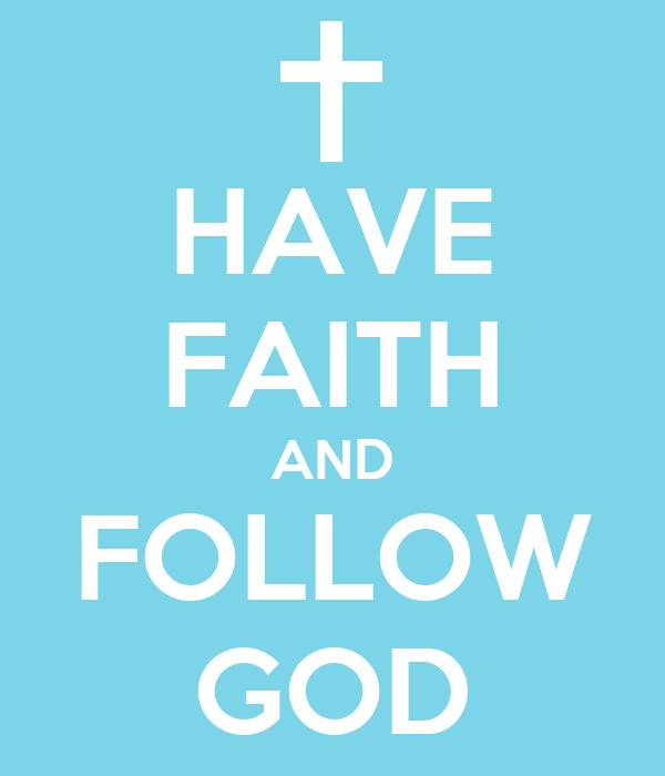 HAVE FAITH AND FOLLOW GOD