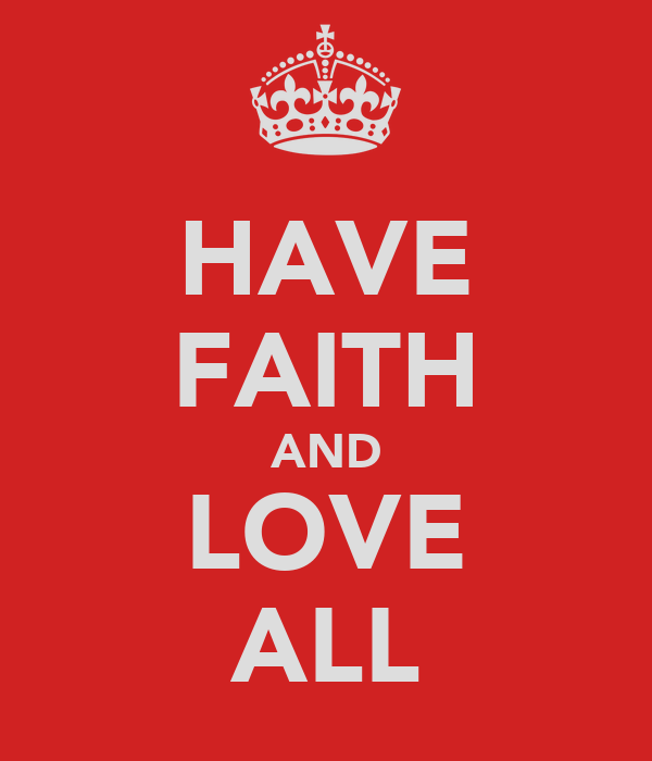 HAVE FAITH AND LOVE ALL