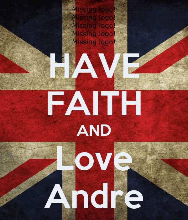 HAVE FAITH AND Love Andre