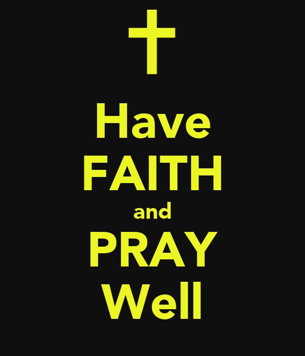 Have FAITH and PRAY Well