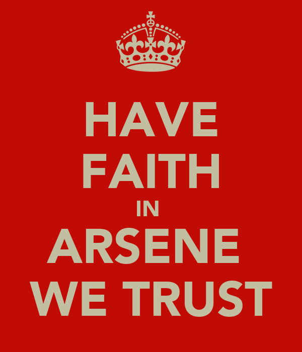 HAVE FAITH IN  ARSENE  WE TRUST