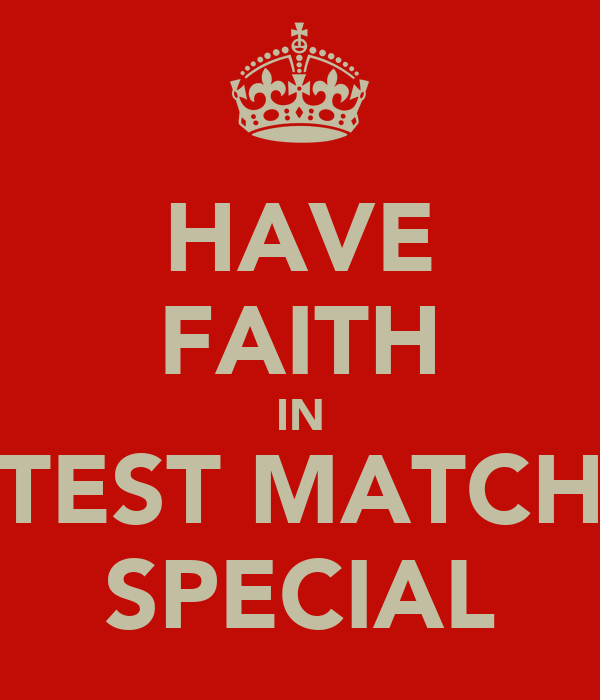 HAVE FAITH IN TEST MATCH SPECIAL