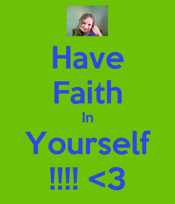 Have Faith In Yourself !!!! <3