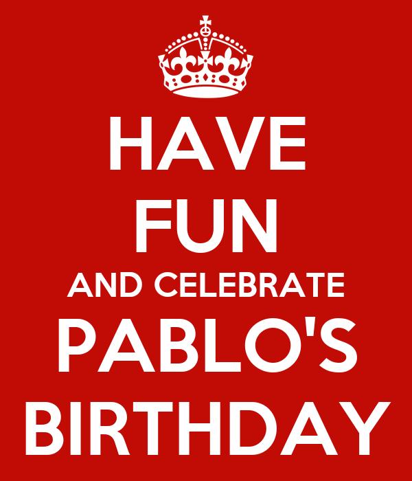 HAVE FUN AND CELEBRATE PABLO'S BIRTHDAY