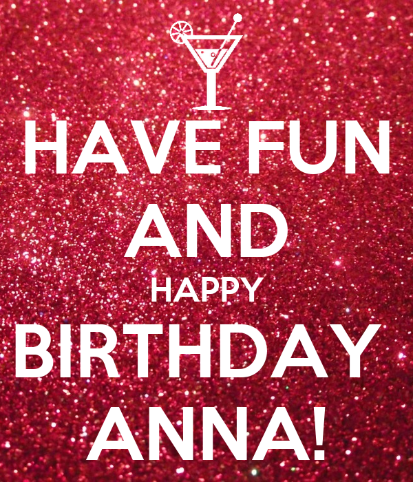 HAVE FUN AND HAPPY BIRTHDAY  ANNA!