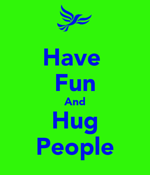 Have  Fun And Hug People