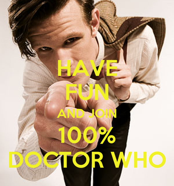 HAVE FUN AND JOIN 100% DOCTOR WHO