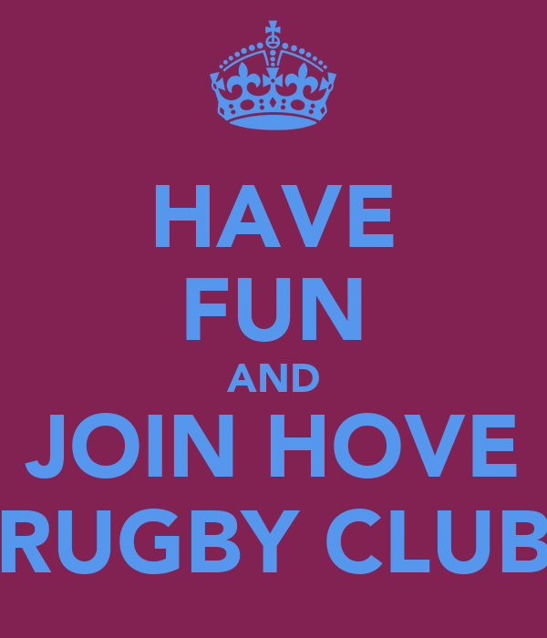 HAVE FUN AND JOIN HOVE RUGBY CLUB