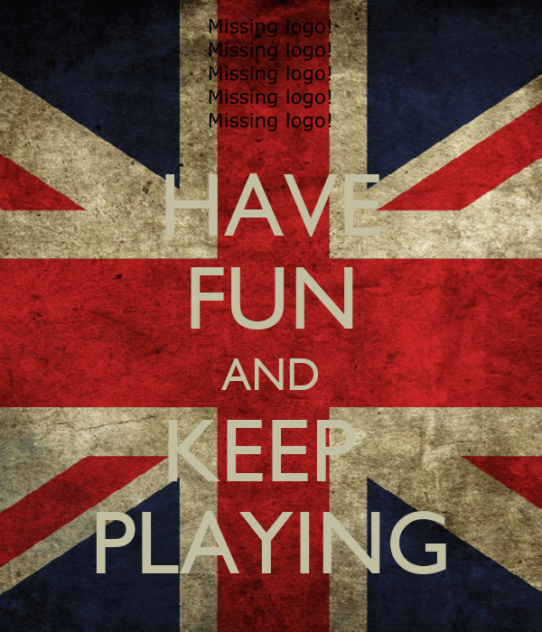HAVE FUN AND KEEP  PLAYING