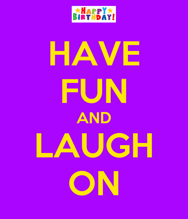 HAVE FUN AND LAUGH ON