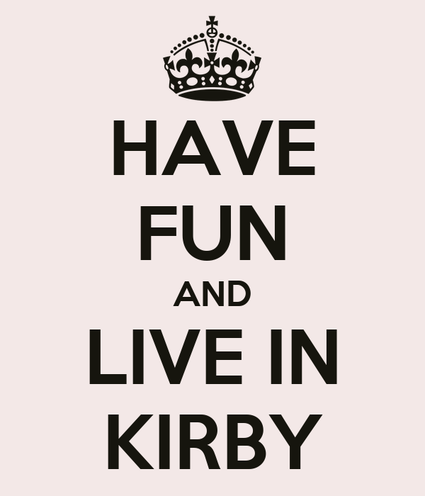 HAVE FUN AND LIVE IN KIRBY