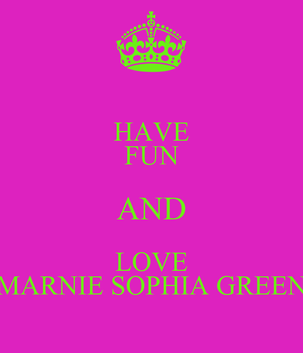 HAVE FUN AND LOVE MARNIE SOPHIA GREEN