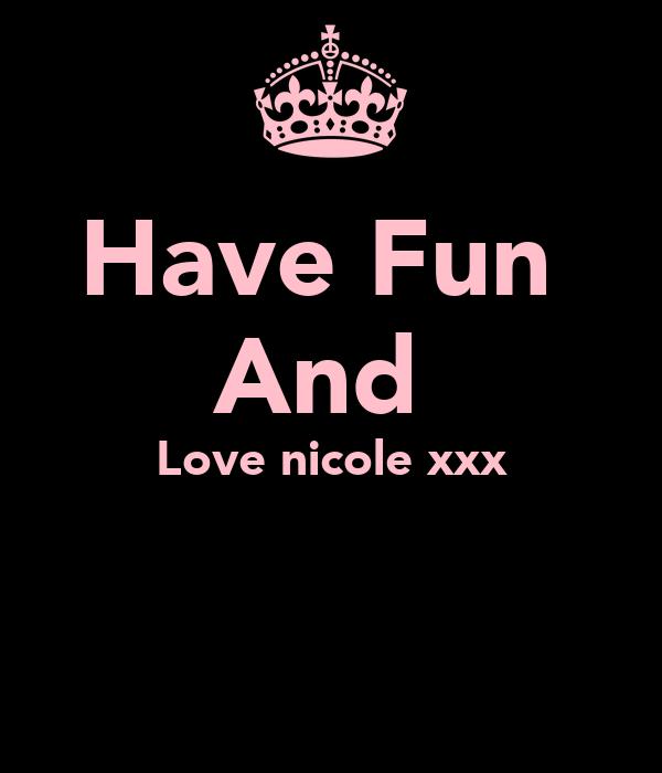 Have Fun  And  Love nicole xxx