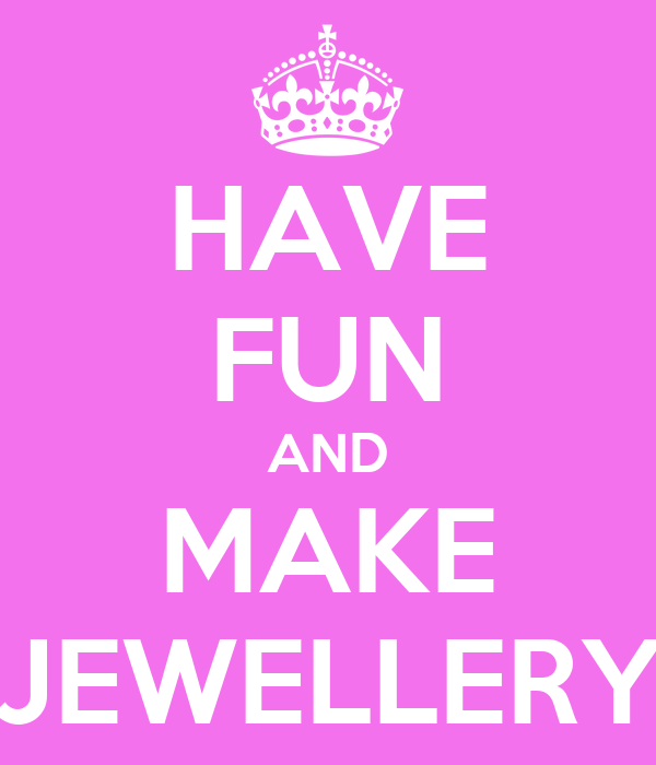 HAVE FUN AND MAKE JEWELLERY